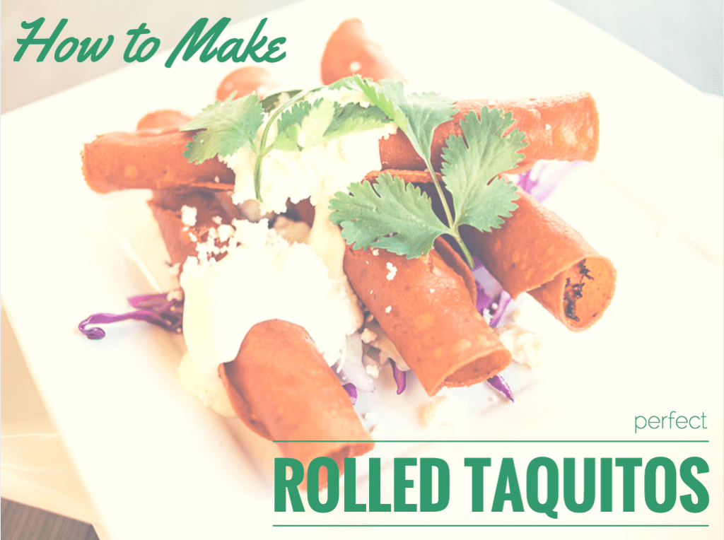 How To Make Perfect Rolled Taquitos